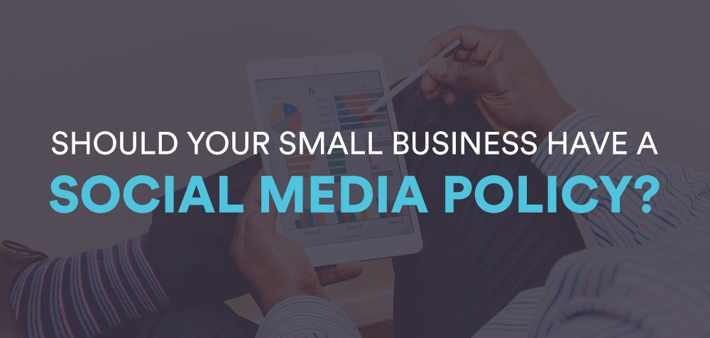 Should Your Small Business Have a Social Media Policy?